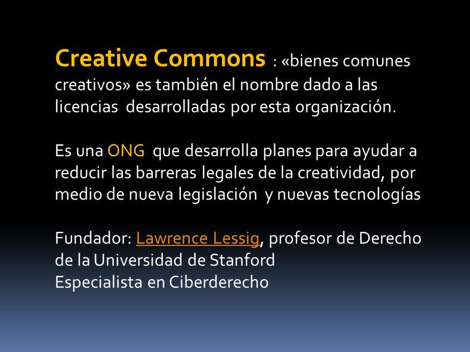 Creative Commons : «bienes comunes creativos» es también el nombre dado a las licencias desarrolladas por esta organización.