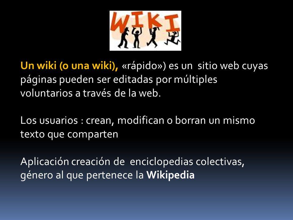 Un wiki (o una wiki), «rápido») es un sitio web cuyas páginas pueden ser editadas por múltiples voluntarios a través de la web.
