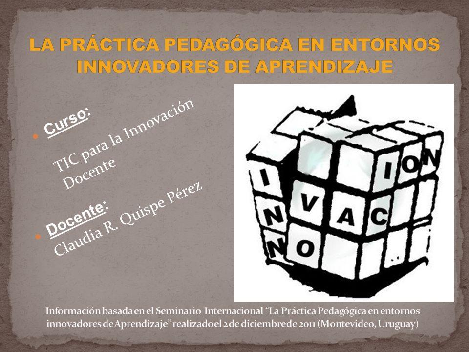 Docente: Claudia R. Quispe Pérez Curso: TIC para la Innovación Docente