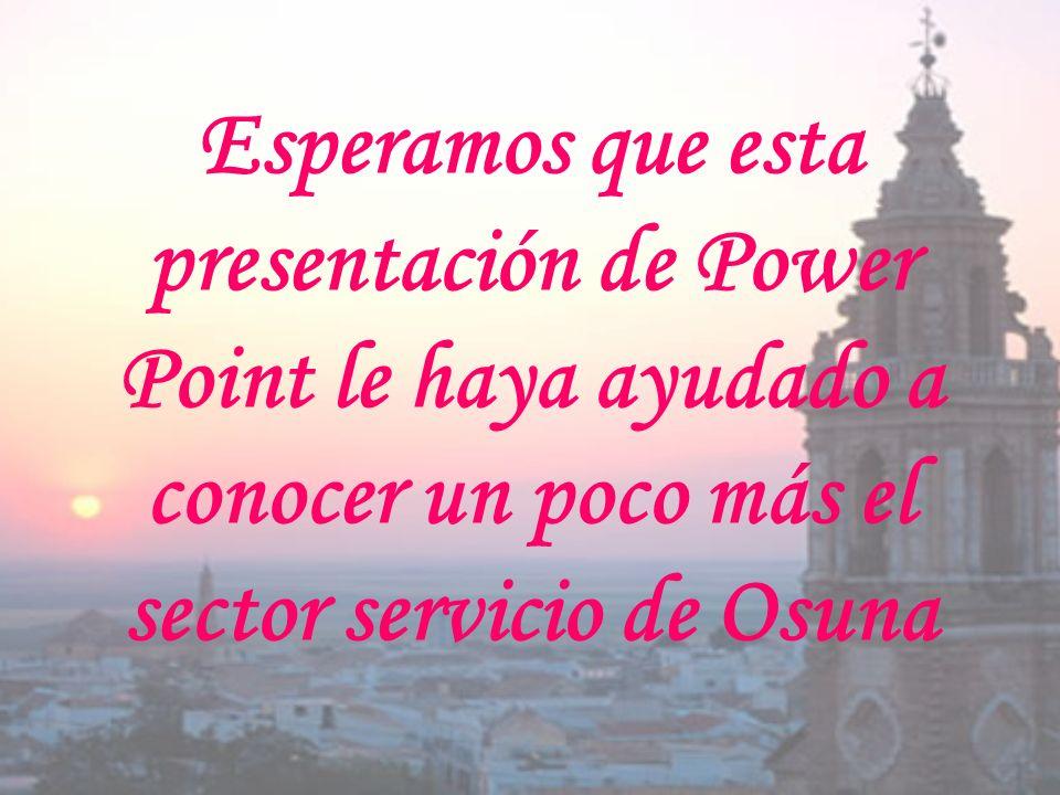 Esperamos que esta presentación de Power Point le haya ayudado a conocer un poco más el sector servicio de Osuna