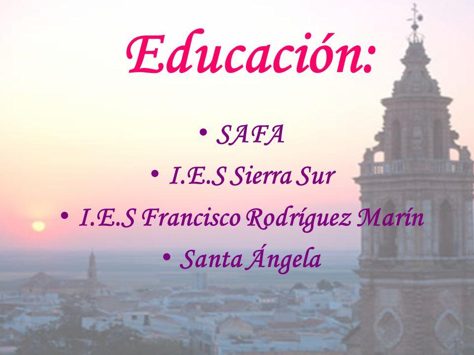 Educación: SAFA I.E.S Sierra Sur I.E.S Francisco Rodríguez Marín Santa Ángela