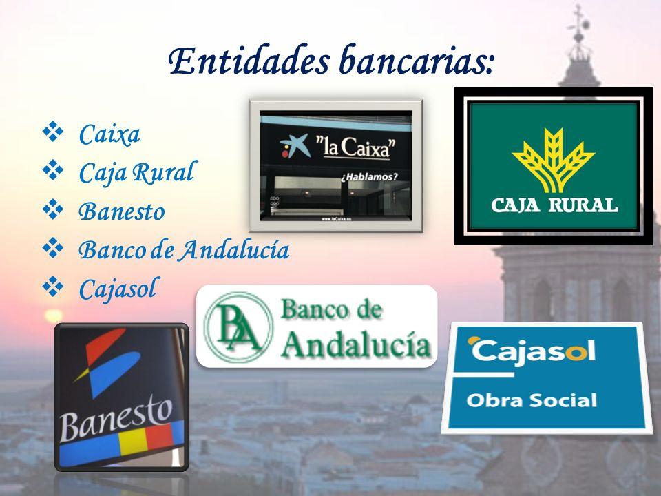 Entidades bancarias: Caixa Caja Rural Banesto Banco de Andalucía Cajasol