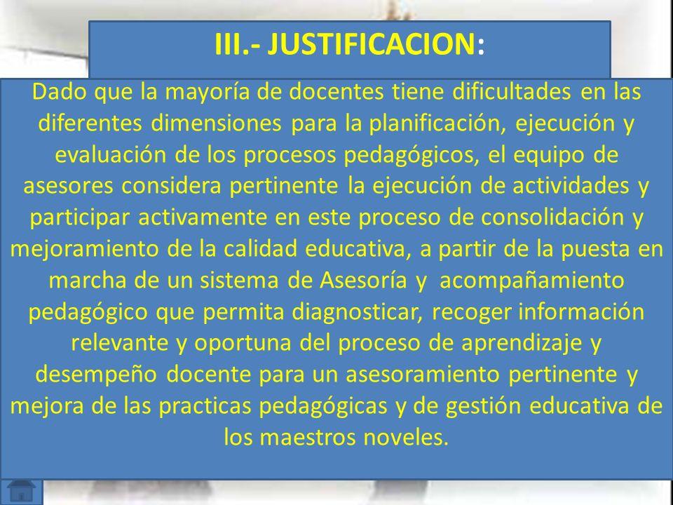 III.- JUSTIFICACION: Dado que la mayoría de docentes tiene dificultades en las diferentes dimensiones para la planificación, ejecución y evaluación de