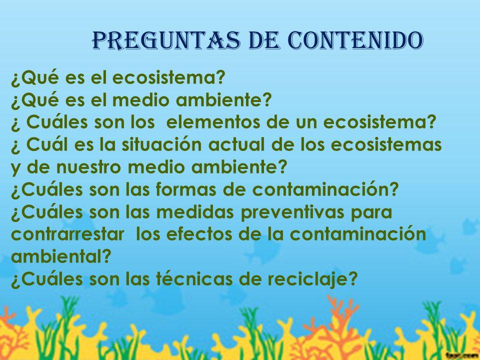 Preguntas de contenido ¿Qué es el ecosistema.¿Qué es el medio ambiente.
