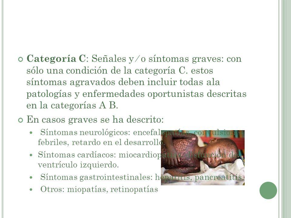 Categoría C : Señales y o síntomas graves: con sólo una condición de la categoría C. estos síntomas agravados deben incluir todas ala patologías y enf