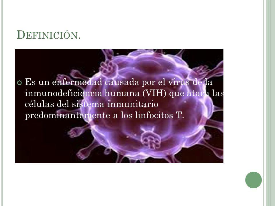 D EFINICIÓN. Es un enfermedad causada por el virus de la inmunodeficiencia humana (VIH) que ataca las células del sistema inmunitario predominantement