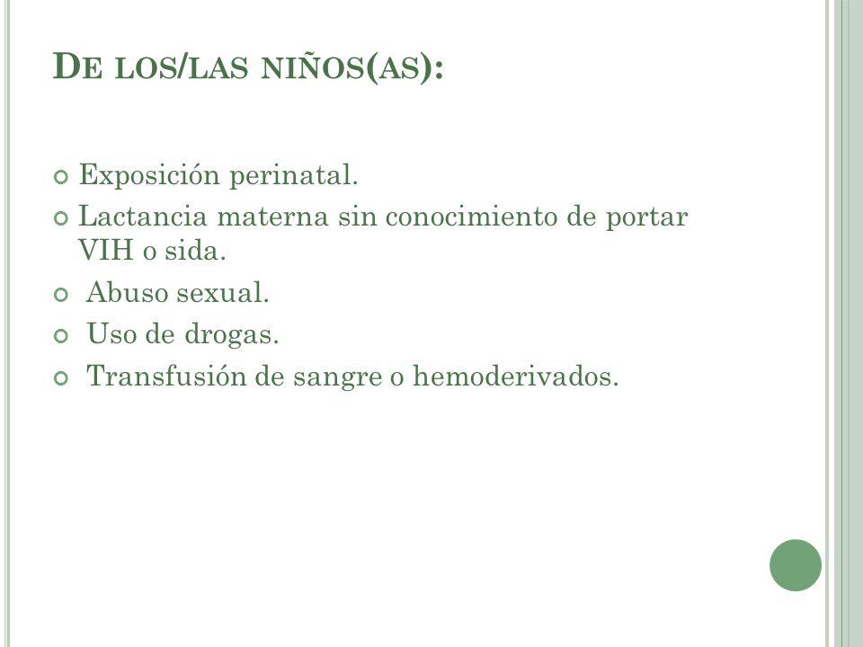 D E LOS / LAS NIÑOS ( AS ): Exposición perinatal. Lactancia materna sin conocimiento de portar VIH o sida. Abuso sexual. Uso de drogas. Transfusión de
