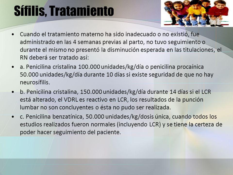 Sífilis, Tratamiento Cuando el tratamiento materno ha sido inadecuado o no existió, fue administrado en las 4 semanas previas al parto, no tuvo seguim