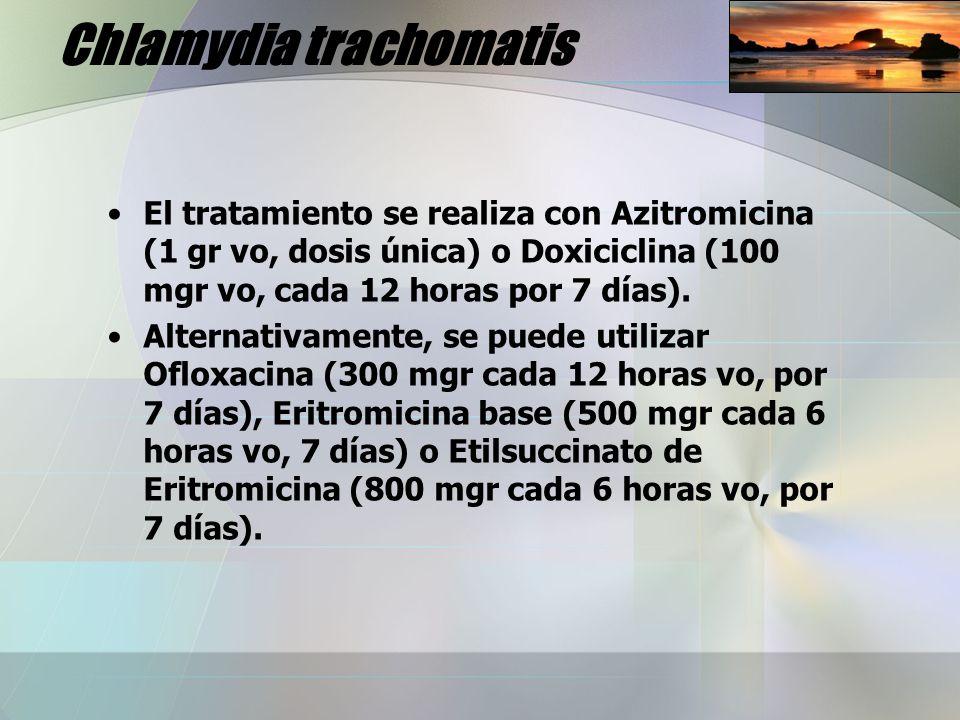 Chlamydia trachomatis El tratamiento se realiza con Azitromicina (1 gr vo, dosis única) o Doxiciclina (100 mgr vo, cada 12 horas por 7 días). Alternat