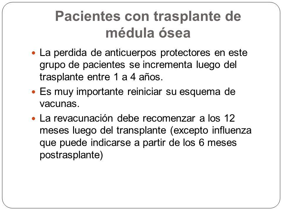 Pacientes con trasplante de médula ósea La perdida de anticuerpos protectores en este grupo de pacientes se incrementa luego del trasplante entre 1 a