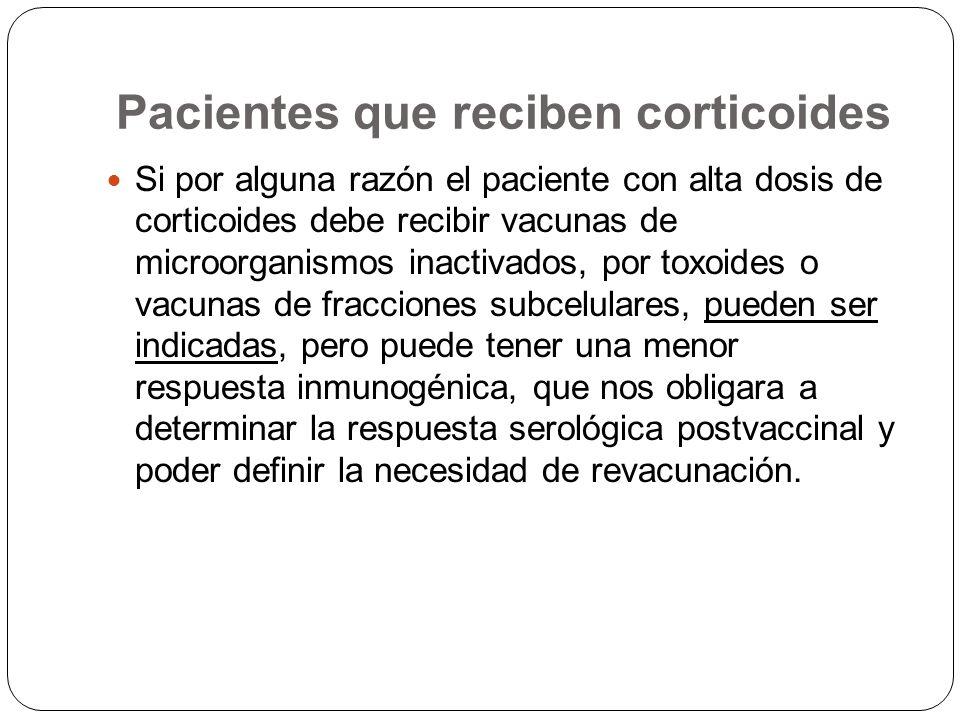 Pacientes que reciben corticoides Si por alguna razón el paciente con alta dosis de corticoides debe recibir vacunas de microorganismos inactivados, p
