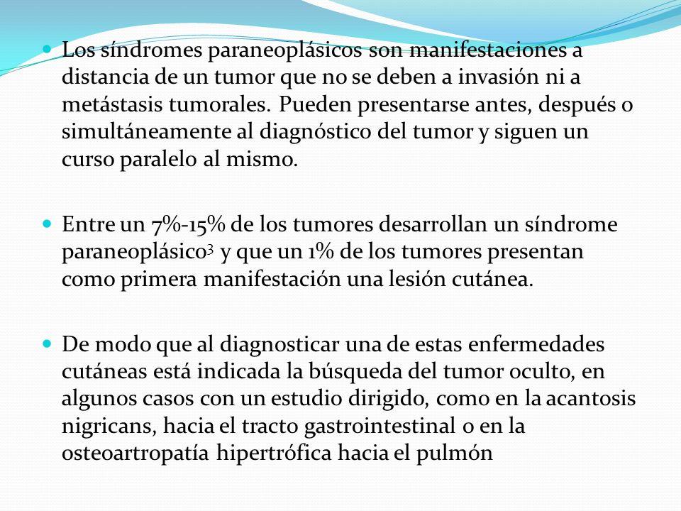 Los síndromes paraneoplásicos son manifestaciones a distancia de un tumor que no se deben a invasión ni a metástasis tumorales. Pueden presentarse ant