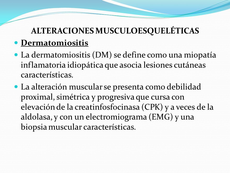 ALTERACIONES MUSCULOESQUELÉTICAS Dermatomiositis La dermatomiositis (DM) se define como una miopatía inflamatoria idiopática que asocia lesiones cután