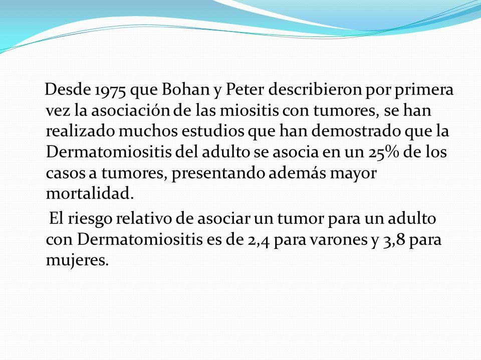 Desde 1975 que Bohan y Peter describieron por primera vez la asociación de las miositis con tumores, se han realizado muchos estudios que han demostra