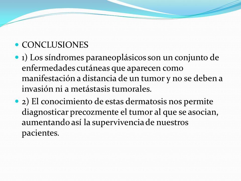 CONCLUSIONES 1) Los síndromes paraneoplásicos son un conjunto de enfermedades cutáneas que aparecen como manifestación a distancia de un tumor y no se