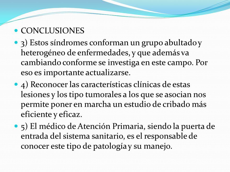 CONCLUSIONES 3) Estos síndromes conforman un grupo abultado y heterogéneo de enfermedades, y que además va cambiando conforme se investiga en este cam