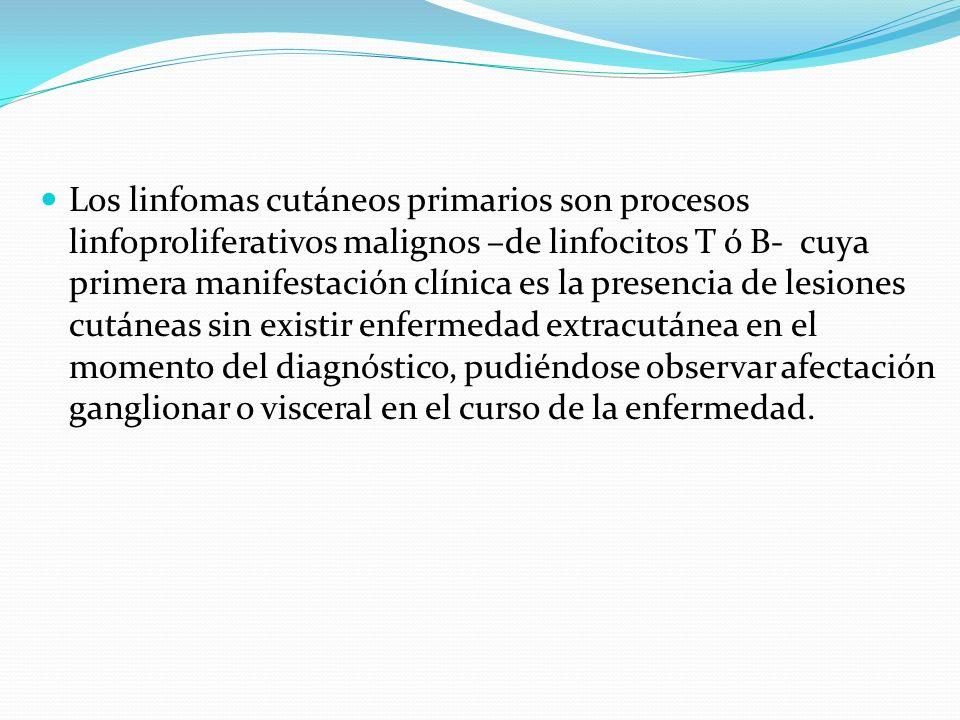 Los linfomas cutáneos primarios son procesos linfoproliferativos malignos –de linfocitos T ó B- cuya primera manifestación clínica es la presencia de