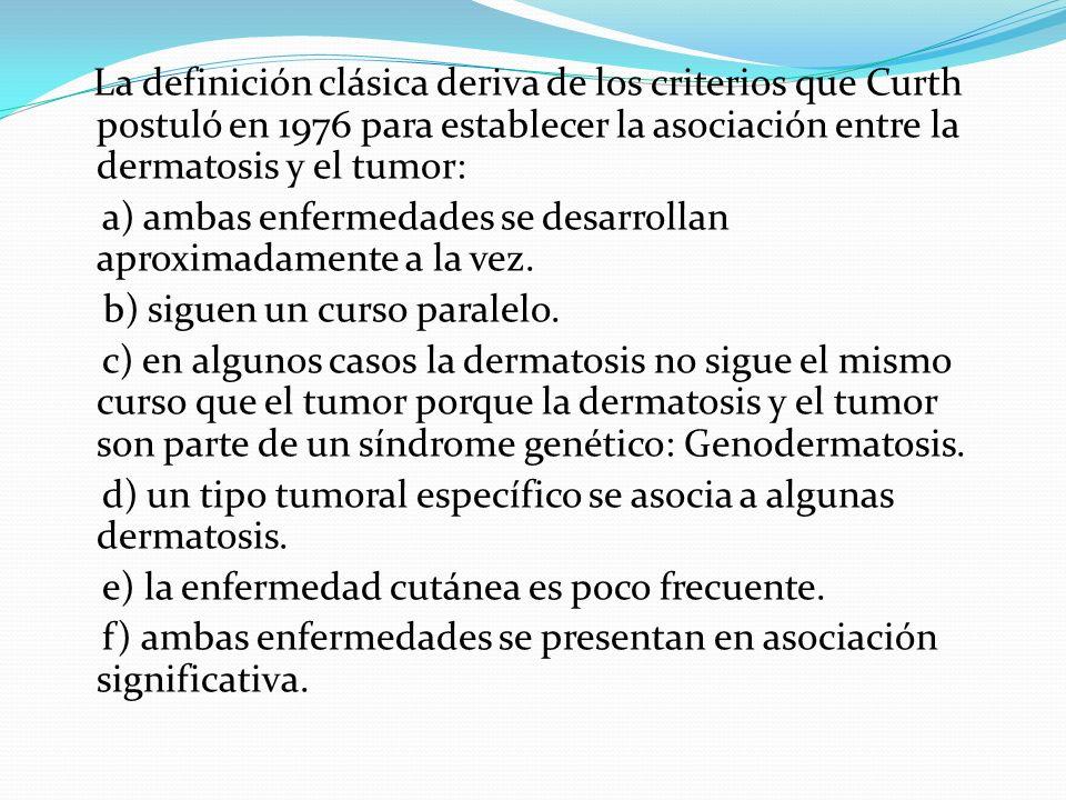 La definición clásica deriva de los criterios que Curth postuló en 1976 para establecer la asociación entre la dermatosis y el tumor: a) ambas enferme