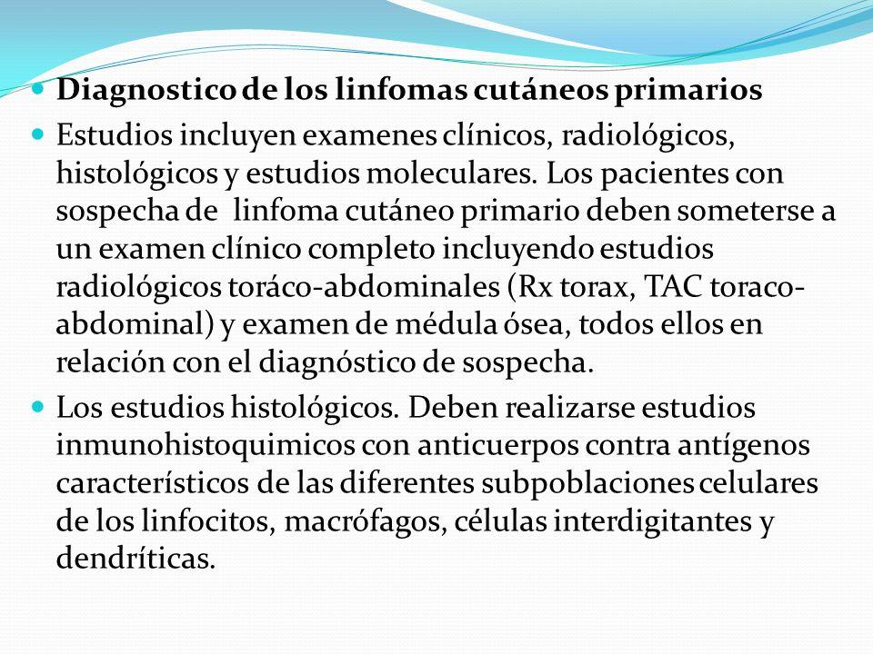 Diagnostico de los linfomas cutáneos primarios Estudios incluyen examenes clínicos, radiológicos, histológicos y estudios moleculares. Los pacientes c