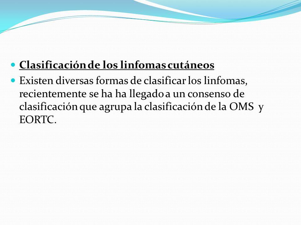 Clasificación de los linfomas cutáneos Existen diversas formas de clasificar los linfomas, recientemente se ha ha llegado a un consenso de clasificaci