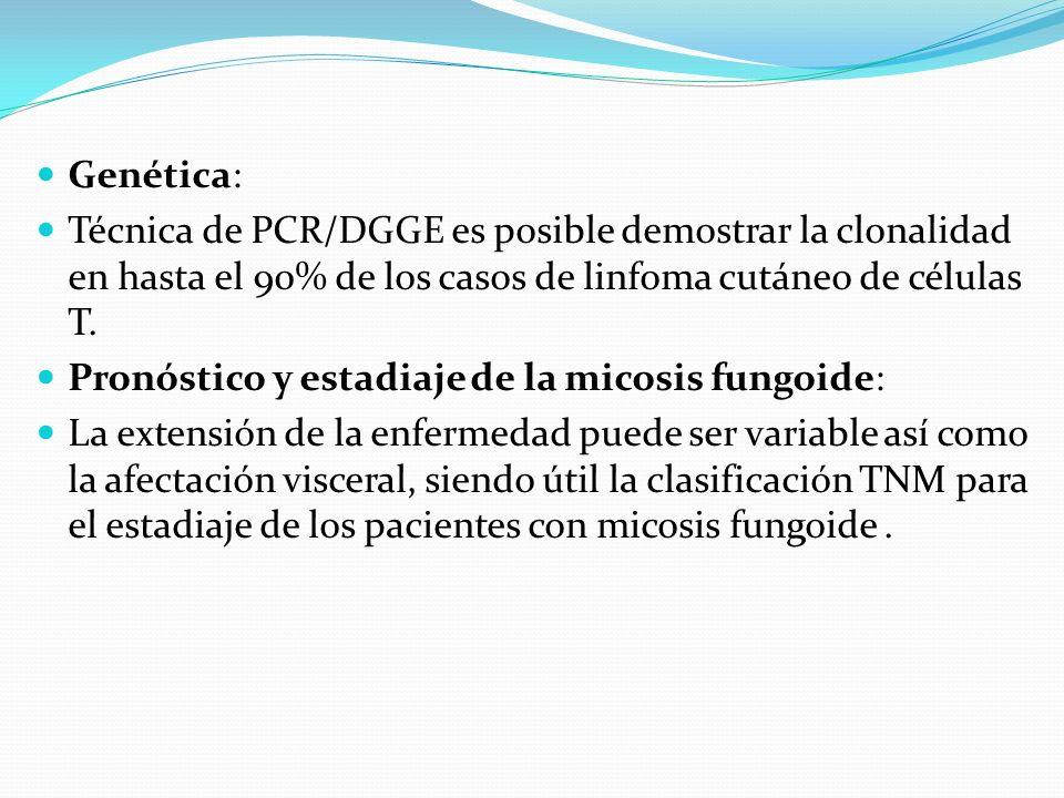 Genética: Técnica de PCR/DGGE es posible demostrar la clonalidad en hasta el 90% de los casos de linfoma cutáneo de células T. Pronóstico y estadiaje