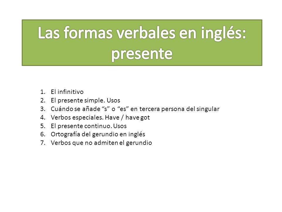En inglés los verbos en infinitivo tienen una sola conjugación.