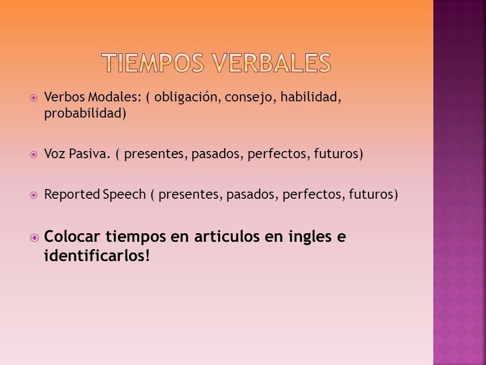 Verbos Modales: ( obligación, consejo, habilidad, probabilidad) Voz Pasiva. ( presentes, pasados, perfectos, futuros) Reported Speech ( presentes, pas