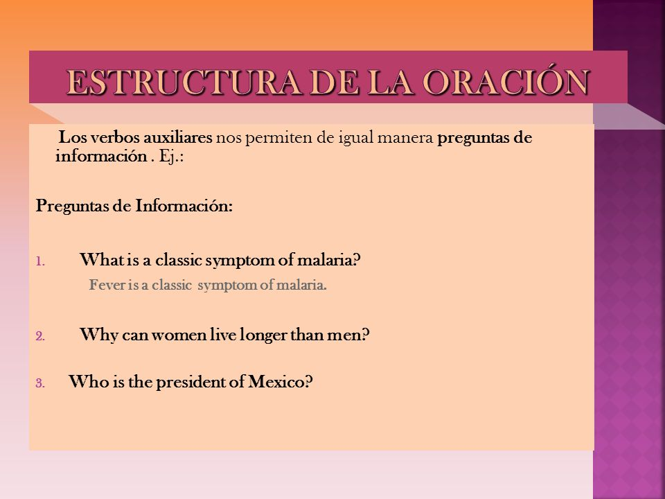 Los verbos auxiliares nos permiten de igual manera preguntas de información. Ej.: Preguntas de Información: 1. What is a classic symptom of malaria? F