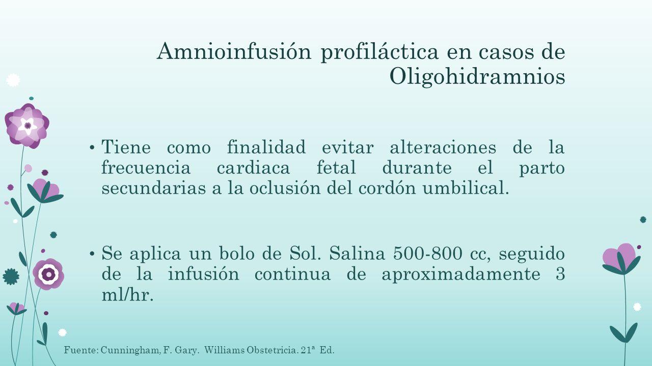 Amnioinfusión profiláctica en casos de Oligohidramnios Tiene como finalidad evitar alteraciones de la frecuencia cardiaca fetal durante el parto secun