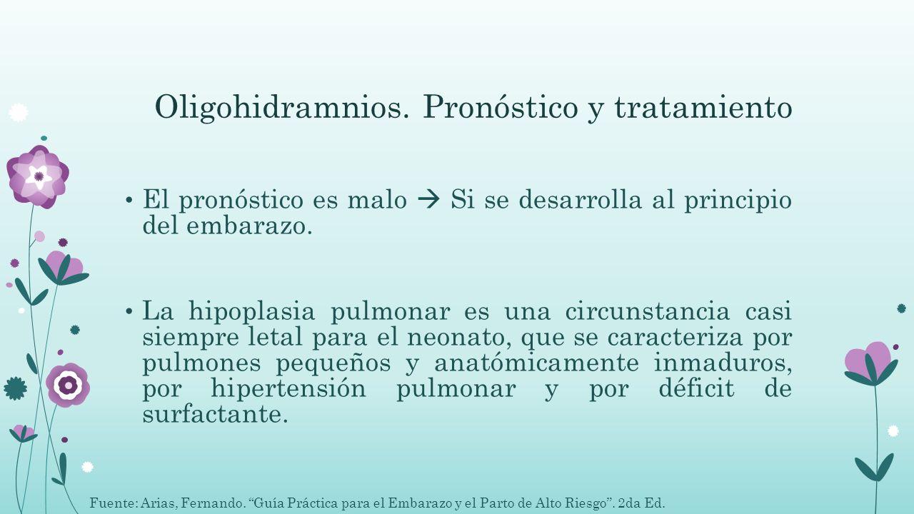 Oligohidramnios. Pronóstico y tratamiento El pronóstico es malo Si se desarrolla al principio del embarazo. La hipoplasia pulmonar es una circunstanci