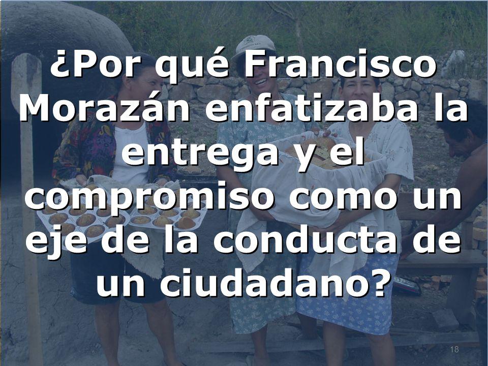 ¿Por qué Francisco Morazán enfatizaba la entrega y el compromiso como un eje de la conducta de un ciudadano? 18