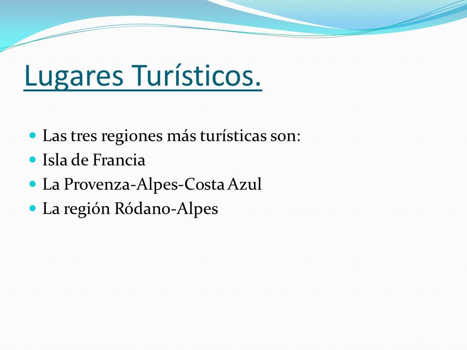 Lugares Turísticos. Las tres regiones más turísticas son: Isla de Francia La Provenza-Alpes-Costa Azul La región Ródano-Alpes
