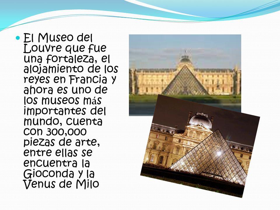 El Museo del Louvre que fue una fortaleza, el alojamiento de los reyes en Francia y ahora es uno de los museos m á s importantes del mundo, cuenta con