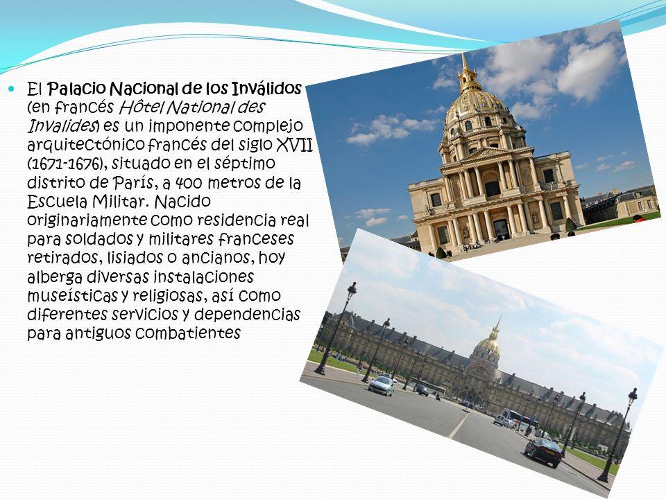El Palacio Nacional de los Inválidos (en francés Hôtel National des Invalides) es un imponente complejo arquitectónico francés del siglo XVII (1671-16