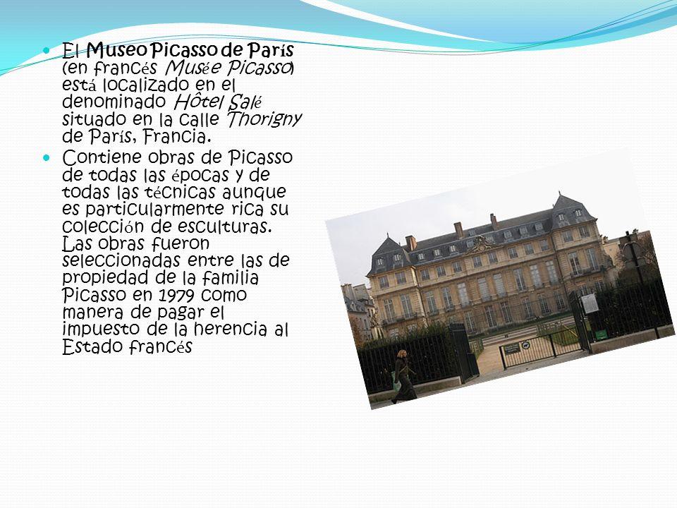 El Museo Picasso de Par í s (en franc é s Mus é e Picasso) est á localizado en el denominado Hôtel Sal é situado en la calle Thorigny de Par í s, Fran