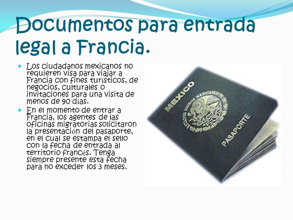 Documentos para entrada legal a Francia. Los ciudadanos mexicanos no requieren visa para viajar a Francia con fines tur í sticos, de negocios, cultura