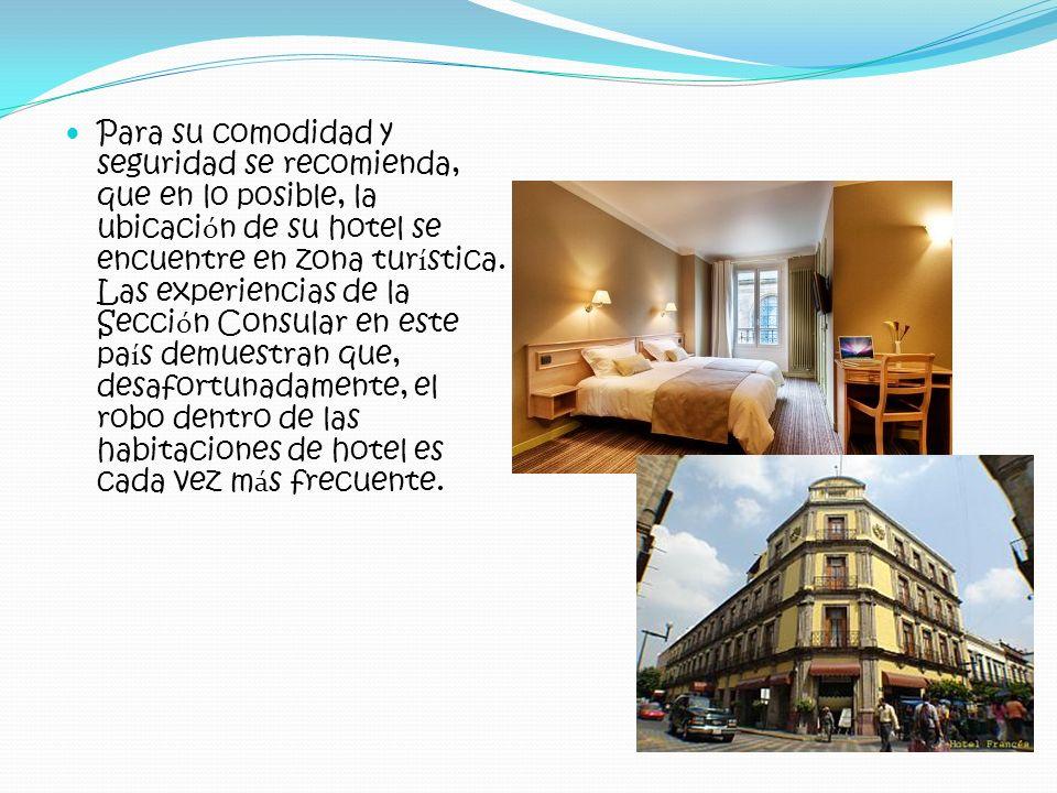 Para su comodidad y seguridad se recomienda, que en lo posible, la ubicaci ó n de su hotel se encuentre en zona tur í stica. Las experiencias de la Se