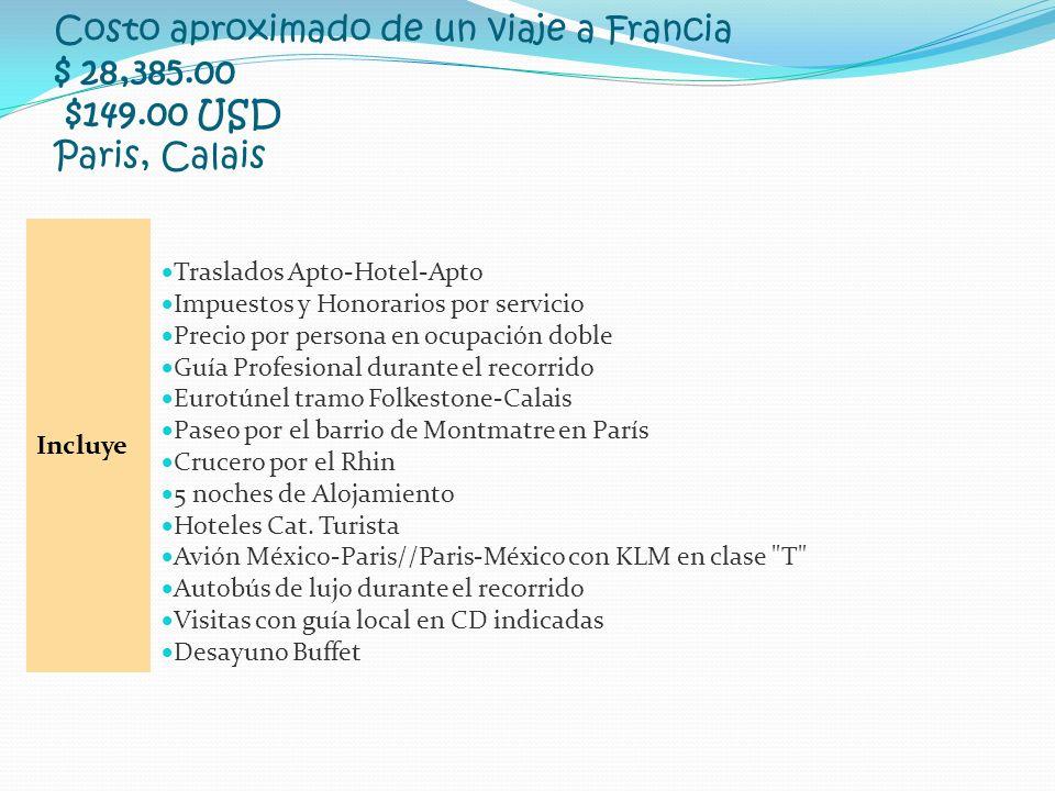 Costo aproximado de un viaje a Francia $ 28,385.00 $149.00 USD Paris, Calais Incluye Traslados Apto-Hotel-Apto Impuestos y Honorarios por servicio Pre