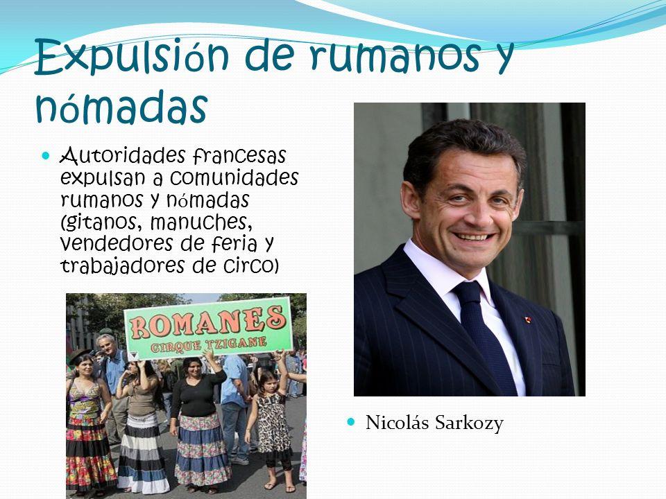 Expulsi ó n de rumanos y n ó madas Autoridades francesas expulsan a comunidades rumanos y n ó madas (gitanos, manuches, vendedores de feria y trabajad