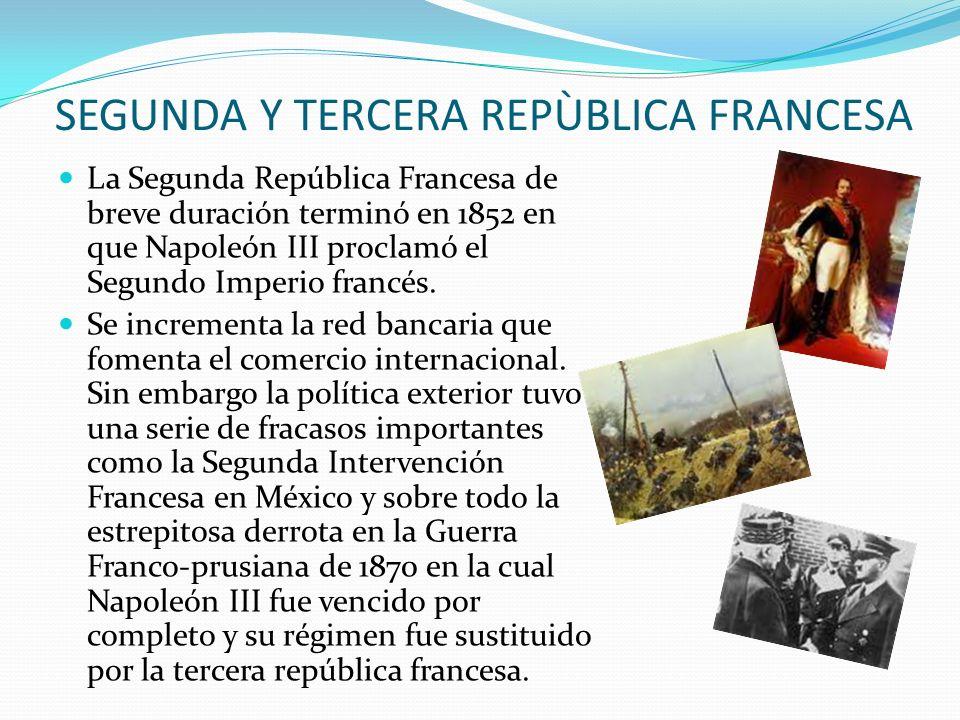 SEGUNDA Y TERCERA REPÙBLICA FRANCESA La Segunda República Francesa de breve duración terminó en 1852 en que Napoleón III proclamó el Segundo Imperio f