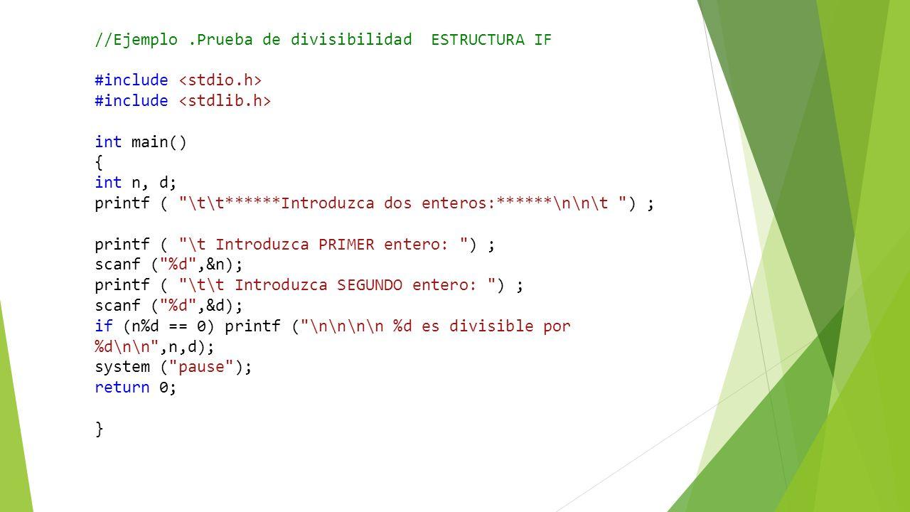 //Ejemplo.Prueba de divisibilidad ESTRUCTURA IF #include int main() { int n, d; printf (