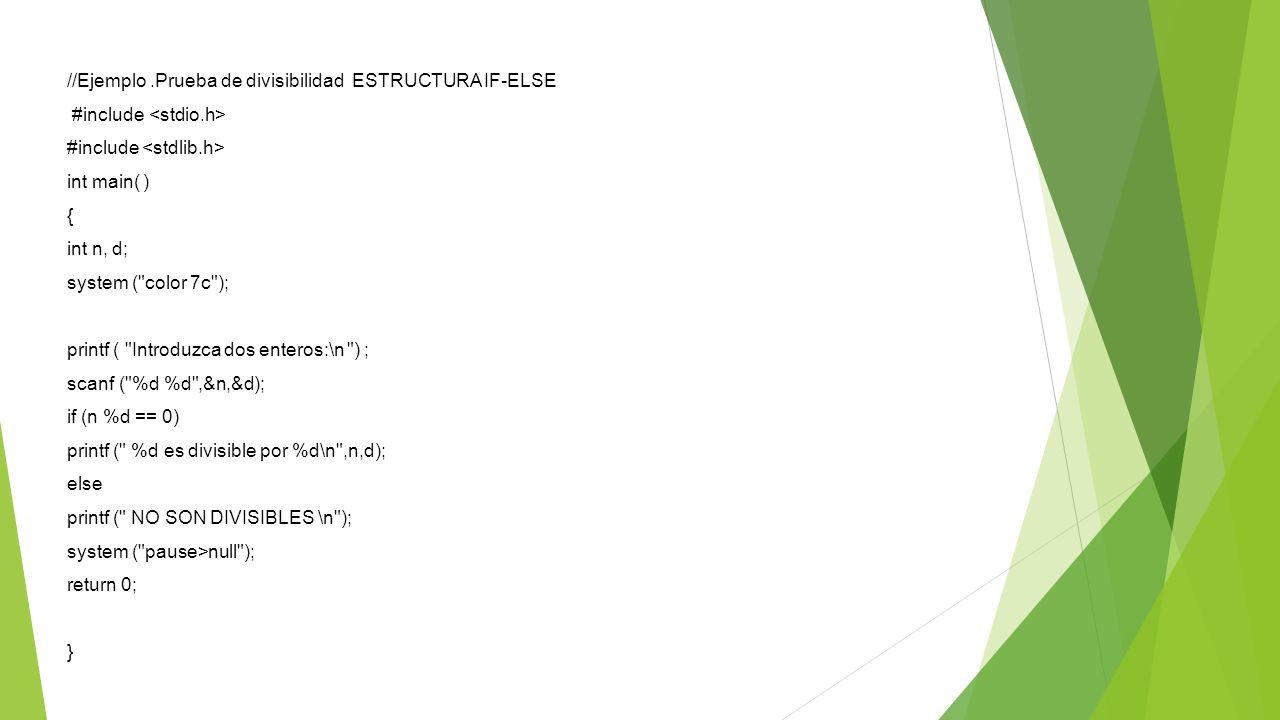 //Ejemplo.Prueba de divisibilidad ESTRUCTURA IF-ELSE #include int main( ) { int n, d; system (