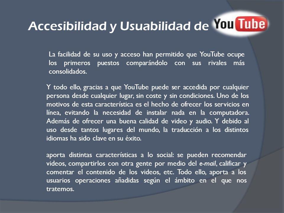 Accesibilidad y Usuabilidad de Y todo ello, gracias a que YouTube puede ser accedida por cualquier persona desde cualquier lugar, sin coste y sin condiciones.