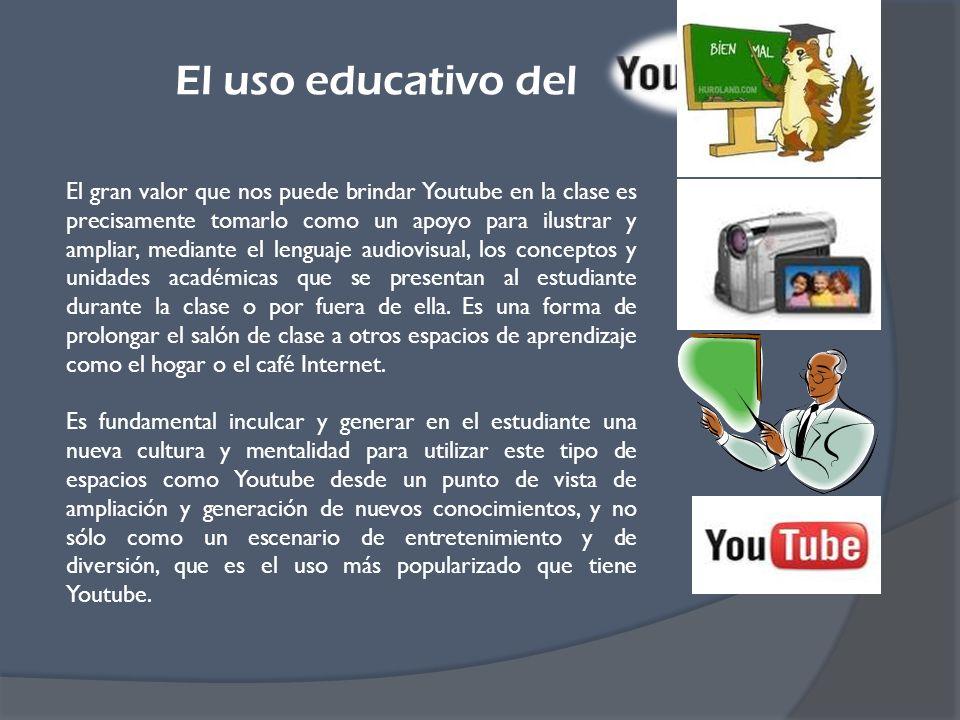 El gran valor que nos puede brindar Youtube en la clase es precisamente tomarlo como un apoyo para ilustrar y ampliar, mediante el lenguaje audiovisual, los conceptos y unidades académicas que se presentan al estudiante durante la clase o por fuera de ella.
