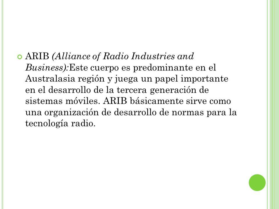 ARIB (Alliance of Radio Industries and Business): Este cuerpo es predominante en el Australasia región y juega un papel importante en el desarrollo de