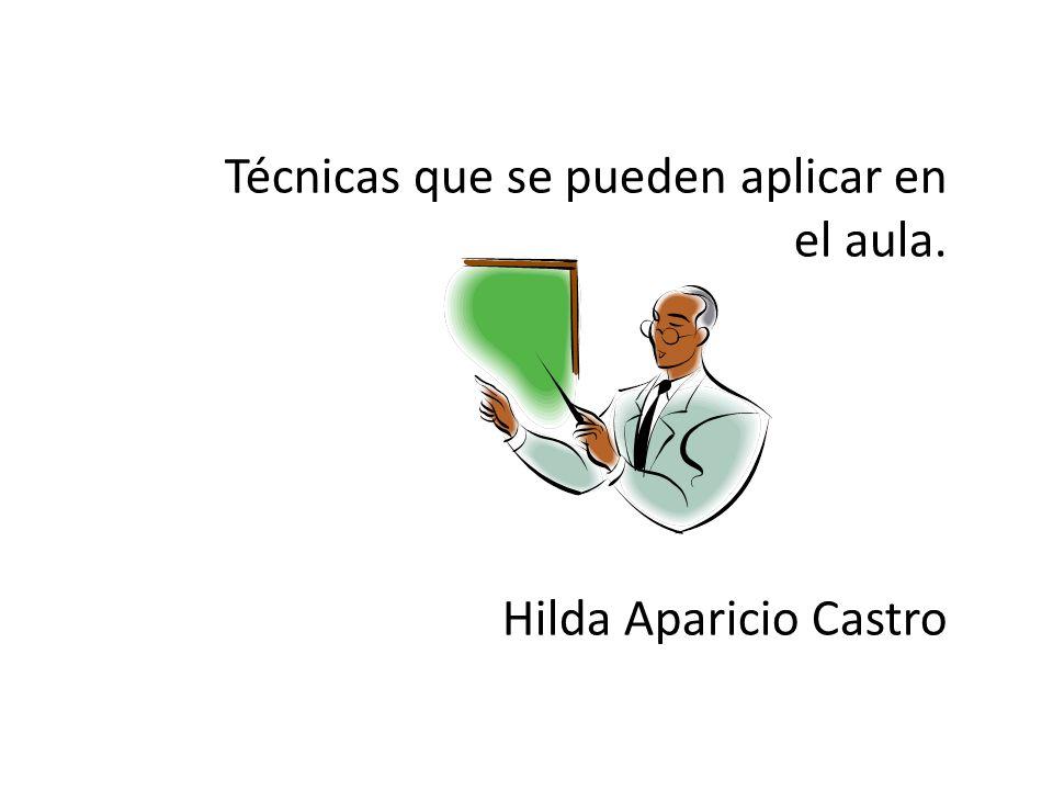 Técnicas que se pueden aplicar en el aula. Hilda Aparicio Castro