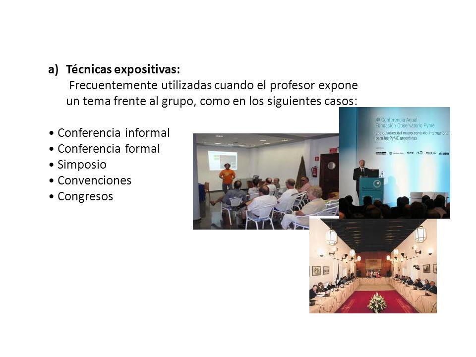 a)Técnicas expositivas: Frecuentemente utilizadas cuando el profesor expone un tema frente al grupo, como en los siguientes casos: Conferencia informa