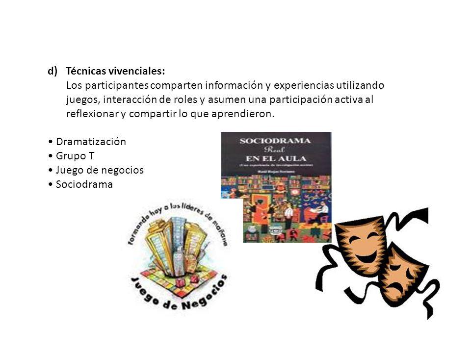 d) Técnicas vivenciales: Los participantes comparten información y experiencias utilizando juegos, interacción de roles y asumen una participación act