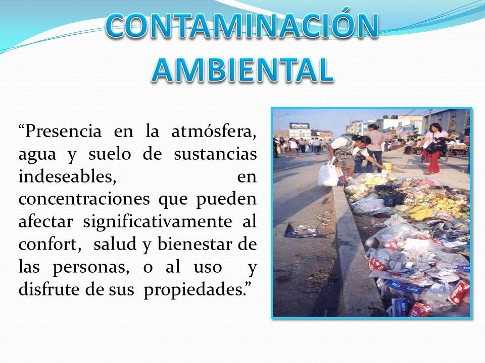 Presencia en la atmósfera, agua y suelo de sustancias indeseables, en concentraciones que pueden afectar significativamente al confort, salud y bienestar de las personas, o al uso y disfrute de sus propiedades.