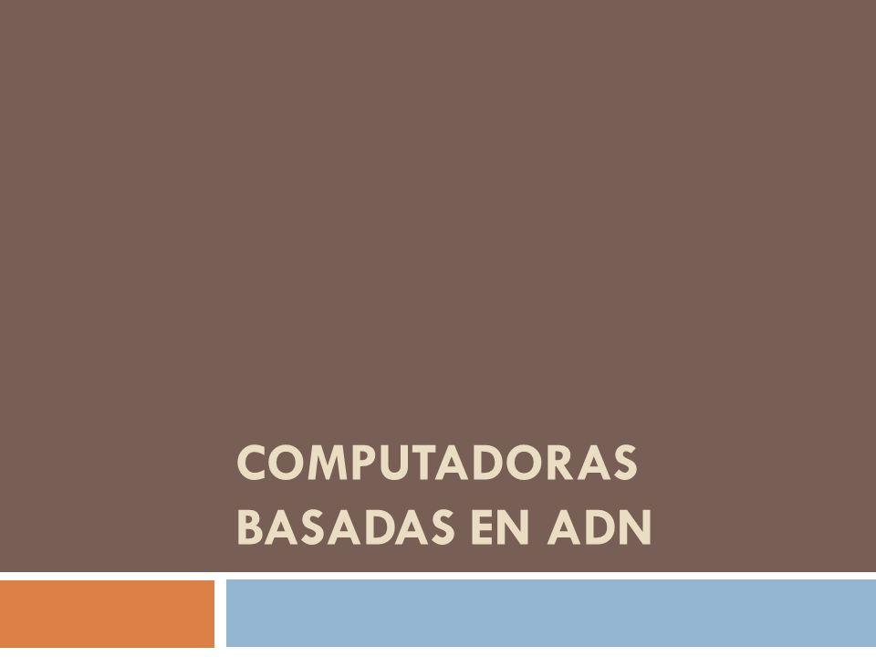 COMPUTADORAS BASADAS EN ADN